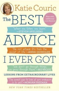"""The Best Advice I Ever Got"" by, Katie Couric"